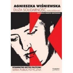 Duża solidarność, mała solidarność. Biografia Henryki Krzywonos - Agnieszka Wiśniewska