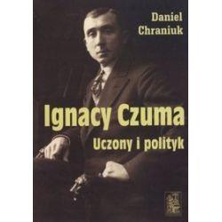 Ignacy Czuma. Uczony i polityk - Daniel