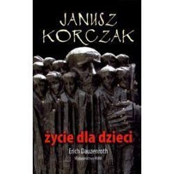 Janusz Korczak. Życie Dla Dzieci - Erich Dauzenroth