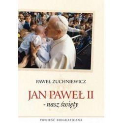 Jan Pawel II - nasz święty - Paweł Zuchniewicz