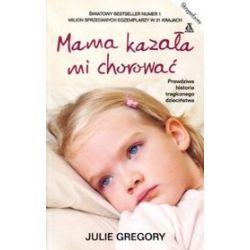 Mama kazała mi chorować - Julie Gregory, Julie Gregory