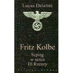 Fritz Kolbe. Szpieg w sercu III Rzeszy - Lucas Delattre