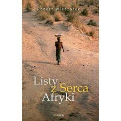 Listy z Serca Afryki - Robert Wieczorek