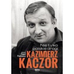 Kazimierz Kaczor. Nie tylko polskie drogi - Paweł Piotrowicz
