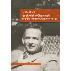 Józef Michał Chomiński. Biografia i rekonstrukcja metodologii - Maciej Gołąb