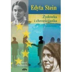 Edyta Stein. Żydówka i chrześcijanka. Patronka Europy - Waltraud Herbstrith
