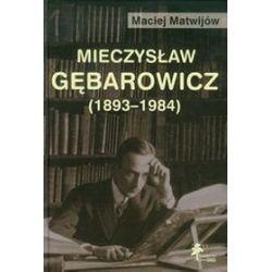 Mieczysław Gębarowicz 1893-1984 - Maciej Matwijów