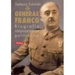 Generał Franco. Biografia niepoprawna politycznie - Tadeusz Zubiński