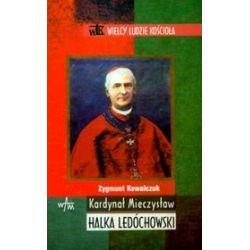 Kardynał Mieczysław Halka Ledóchowski - Wielcy Ludzie Kościoła - Zdzisław Kowalczuk