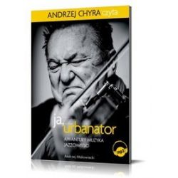 Ja, Urbanator. Awantury muzyka jazzowego - książka audio na CD - Andrzej Makowiecki