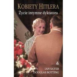 Kobiety Hitlera. Życie intymne dyktatora - Douglas Botting, Ian Sayer, Jan Sayer