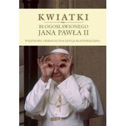Kwiatki Błogosławionego Jana Pawła II - Janusz Poniewierski