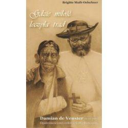 Gdzie milość leczyła trąd. Damian de Veuster 1840 - 1889. Opatrznościowy człowiek dla Hawajów - Brigitte Muth - Oelschner