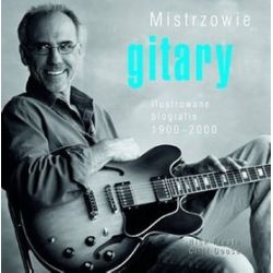 Mistrzowie gitary. Ilustrowane biografie 1900-2000 - Nick Freeth