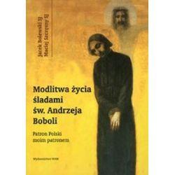 Modlitwa życia śladami Św. Andrzeja Boboli - Jacek Bolewski, Maciej Szczęsny