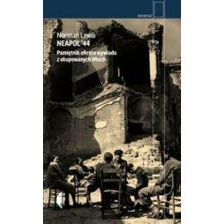Neapol '44. Pamiętnik oficera wywiadu z okupowanych Włoch - Norman Lewis