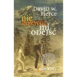 Nie pozwól mi odejść - David W. Pierce