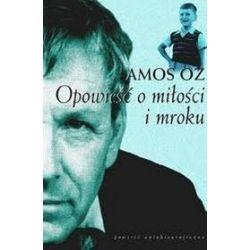 Opowieść o miłości i mroku - Oz Amos, Amos Oz