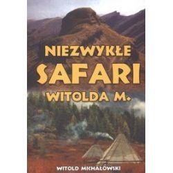 Niezwykłe safari Witolda M. - Witold Michałowski