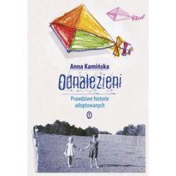 Odnalezieni. Prawdziwe historie adoptowanych - Anna Kamińska