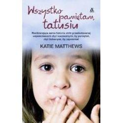 Wszystko pamiętam, tatusiu - Katie Mathews