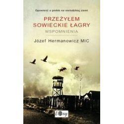 Przeżyłem sowieckie łagry. Wspomnienia - Józef Hermanowicz MIC