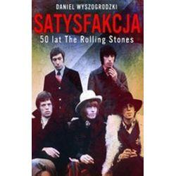 Satysfakcja. 50 lat The Rolling Stones - Daniel Wyszogrodzki