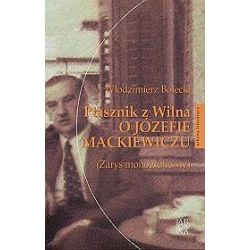 Ptasznik z Wilna o Józefie Mackiewiczu - Włodzimierz Bolecki