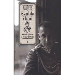 Szabla i koń. Gawęda o Wieniawie - Tadeusz Wittlin