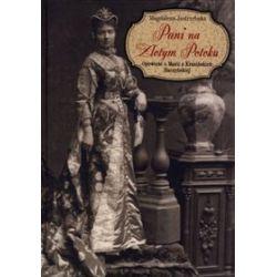 Pani na Złotym Potoku. Opowieść o Marii z Krasińskich Raczyńskiej - Magdalena Jastrzębska
