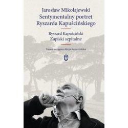 Sentymentalny portret Ryszarda Kapuścińskiego - Jarosław Mikołajewski