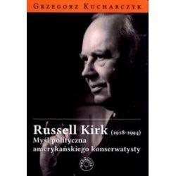 Russell Kirk . Myśl polityczna amerykańskiego konserwatysty - Grzegorz Kucharczyk