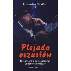 Plejada oszustów. 40 sposobów na nieuczciwe zdobycie pieniędzy - Przemysław Słowiński