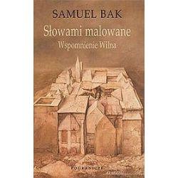 Słowami malowane. Wspomnienie Wilna - Samuel Bak