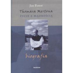 Thomasa Mertona życie z mądrością - Jim Forest