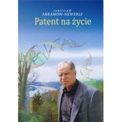 Patent na życie. Niezwykła historia sukcesu Piotra Chomczyńskiego - Jarosław Abramow-Newerly