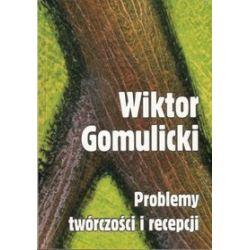 Wiktor Gomulicki problemy twórczości i... - Janusz Rohoziński