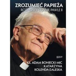 Zrozumieć papieża. Rozmowy o Janie Pawle II - Adam Boniecki