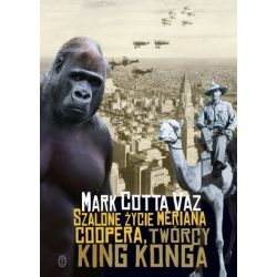 Szalone życie Meriana Coopera, twórcy King Konga - Mark Cotta Vaz