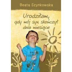 Urodziłam, gdy mój syn skończył dwa miesiące - Beata Szynkowska