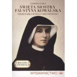 Święta siostra Faustyna. Sekretarka Bożego miłosierdzia - Andrzej Sujka
