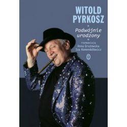 Witold Pyrkosz. Podwójnie urodzony - wspomnienia - Anna Grużewska, Iza Komendołowicz, Witold Pyrkosz