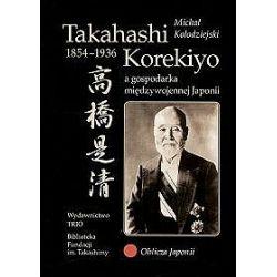 Takahashi Korekiyo a gospodarka międzywojennej Japonii - Michał Kołodziejski