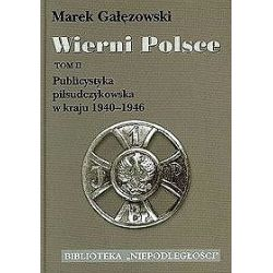 Wierni Polsce. Publicystyka Piłsudczykowska w kraju 1940-1946. Tom 2 - Marek Gałęzowski