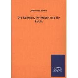Bücher: Die Religion, ihr Wesen und ihr Recht  von Johannes Hauri