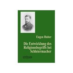Bücher: Die Entwicklung des Religionsbegriffs bei Schleiermacher  von Eugen Huber