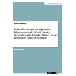 """Bücher: Luthers Verständnis des allgemeinen Priestertums in der Schrift """"An den christlichen Adel deutscher Nation von des christlichen Standes Besserung""""  von Florian Amberg"""