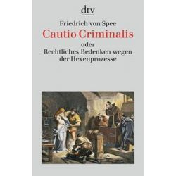 Bücher: Cautio Criminalis oder Rechtliches Bedenken wegen der Hexenprozesse  von Friedrich Spee