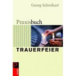 Bücher: Praxisbuch Trauerfeier  von Georg Schwikart