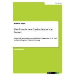Bücher: Eine Frau für den Frieden: Bertha von Suttner  von Kathrin Unger
